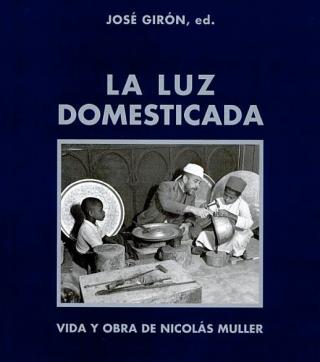 """Portada del libro """"La luz domesticada"""", de José Girón, que recoge la trayectoria de Nicolas Muller."""